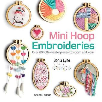 Mini Hoop Embroideries - Over 60 Little Masterpieces to Stitch and Wea