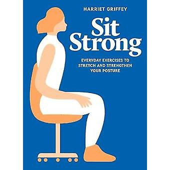 Sit Strong - Everyday Exercises to Help You Stretch and Strengthen You