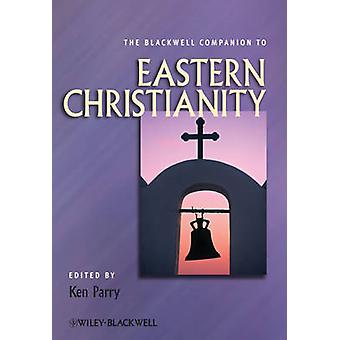The Blackwell Companion to Eastern Christianity by Ken Parry - 978144