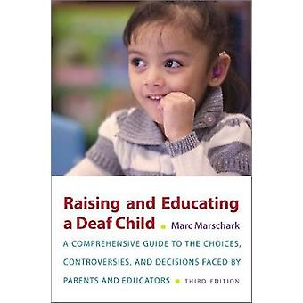 Raising and Educating a Deaf Child - Third Edition - A Comprehensive G