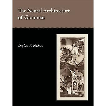 The Neural Architecture of Grammar by Stephen E. Nadeau - 97802620170