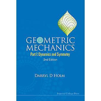 Geometric Mechanics - Pt. I - Dynamics and Symmetry (2nd Revised editio