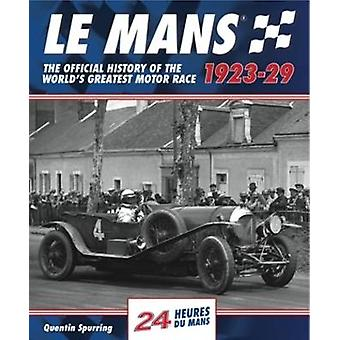 Le Mans - The Official History 1923-29 by Quentin Spurring - 978191050