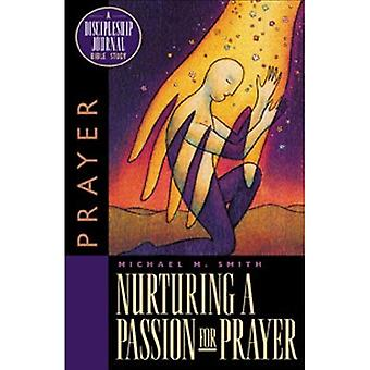 Nurturing a Passion for Prayer: A Discipleship Journal Bible Study