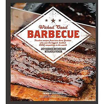 Wicked Good Barbecue: Fearless Recipes From Two Damn Yankees Who have Won the Biggest,  Baddest BBQ Competition...