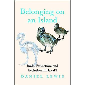 Belonging on an Island: Birds, Extinction, and Evolution in Hawai'i