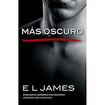 M s Oscuro: Cincuenta Sombras M s Oscuras Contada Por Christian (Fifty Shades of Grey)