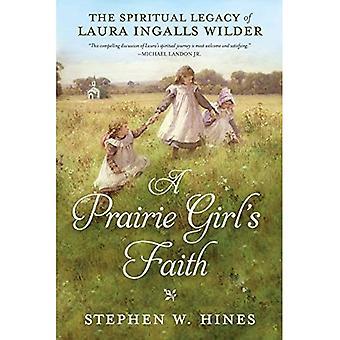 Prairie Girl's Faith, A: The Spiritual Legacy of Laura Ingalls Wilder