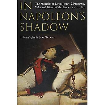 In Napoleon's Shadow: The Memoirs of Louis-Joseph Marchand, Valet and Friend of the Emperor 1811-1821