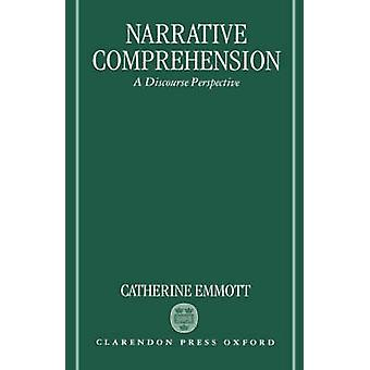Narrative Comprehension A Discourse Perspective by Emmott & Catherine