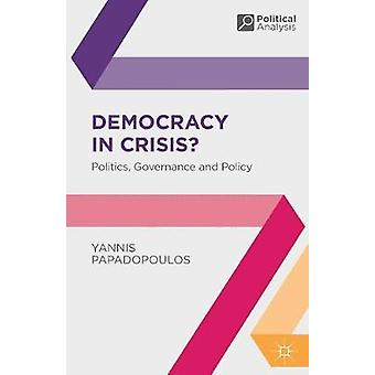 Democracy in Crisis  Politics Governance and Policy by Papadopoulos & Yannis