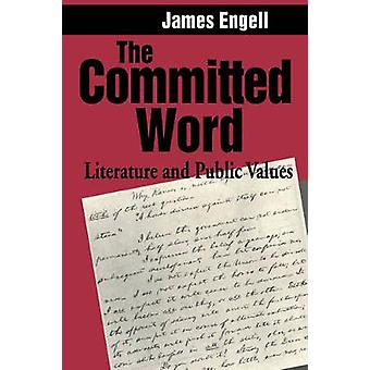 The Committed Word Literature and Public Values by Engell & James