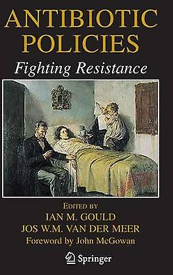 Antibiotic Policies Fighting Resistance by Gould & Ian M.