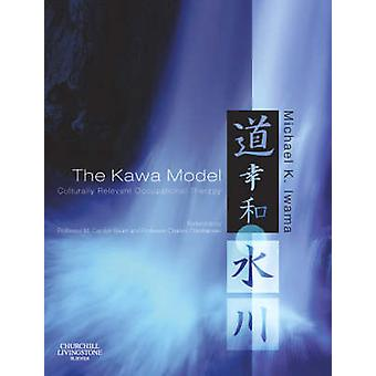 The Kawa Model Culturally Relevant Occupational Therapy by Iwama & Michael K.