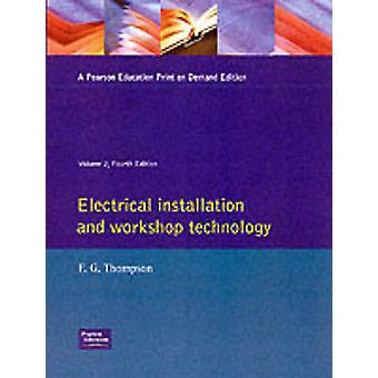 Electrical Installation and Workshop Technology Vol 2 by Thompson & F. G.