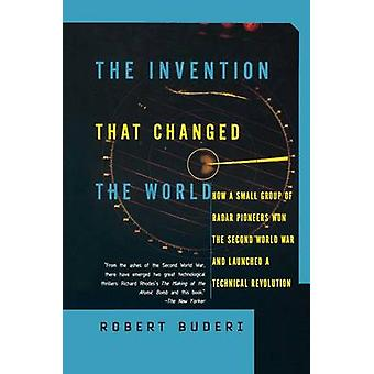 The Invention That Changed the World How a Small Group of Radar Pioneers Won the Second World War and Launched a Technological Revolution by Buderi & Robert
