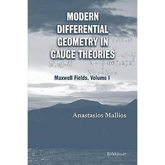 Modern Differential Geometry in Gauge Theories Maxwell Fields Volume I by Mallios & Anastasios