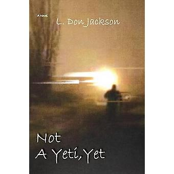 Not a Yeti Yet by Jackson & L. Don
