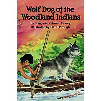 Wolf Dog of the Woodland Indians by Searcy & Margaret Zehmer