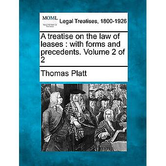 A treatise on the law of leases  with forms and precedents. Volume 2 of 2 by Platt & Thomas