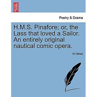 H.M.S. Pinafore ou a garota que amava um marinheiro. Uma opereta náutica inteiramente original. por Gilbert & W