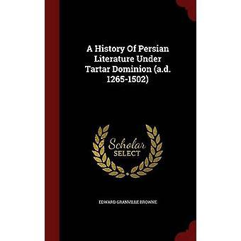 Eine Geschichte der persischen Literatur unter Zahnstein Dominion A.d. 12651502 von Browne & Edward Granville