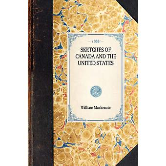 SKETCHES OF CANADA AND THE UNITED STATES by William Mackenzie