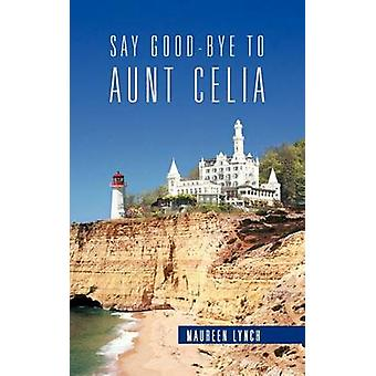 Say GoodBye to Aunt Celia by Lynch & Maureen