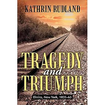 Tragedy and Triumph Elmira New York 183565 by Rudland & Kathrin