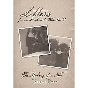 Letters from a Black and White World The Making of a Nun by Price & Teresa