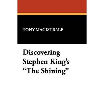 Discovering Stephen Kings the Shining by Magistrale & Tony