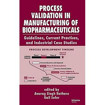 Process Validation in Manufacturing of Biopharmaceuticals  Guidelines Current Practices and Industrial Case Studies by Sofer & Gail