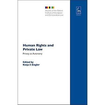 Human Rights and Private Law Privacy as Autonomy by Ziegler & Katja