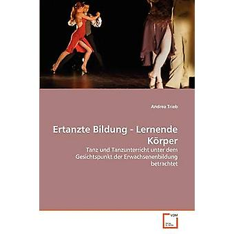 Ertanzte Bildung  Lernende Krper by Trieb & Andrea