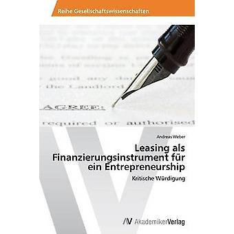 Leasing als Finanzierungsinstrument fr ein entreprenørskap av Weber Andreas