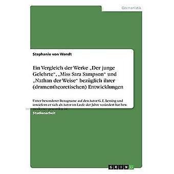Ein Vergleich der Werke Der junge Gelehrte Miss Sara Sampson und Nathan der Weise  bezglich ihrer dramentheoretischen Entwicklungen by von Wendt & Stephanie