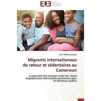 Migrants internationaux de retour et sdentaires au cameroun by MAGNEA