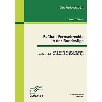 FussballFernsehrechte in Der Bundesliga Eine Okonomische analyser Am Beispiel Der Deutschen FussballLiga par Ozdemir & Yilmaz