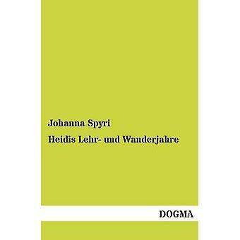 Heidis Lehr Und Wanderjahre by Spyri & Johanna