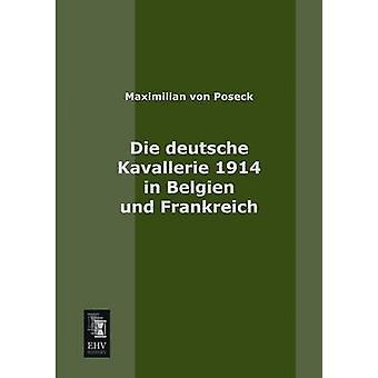 Die Deutsche Kavallerie 1914 in Belgien Und Frankreich by Von Poseck & Maximilian