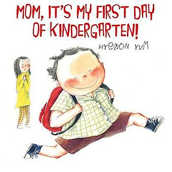 Mom - It's My First Day of Kindergarten! by Hyewon Yum - 978037435004