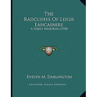 The Radcliffes of Leigh Lancashire - A Family Memorial (1918) by Evely