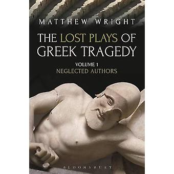 The Lost Plays of Greek Tragedy - Neglected Authors - Volume 1 by Matth
