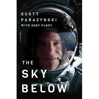 The Sky Below - A True Story of Summits - Space - and Speed by Scott P