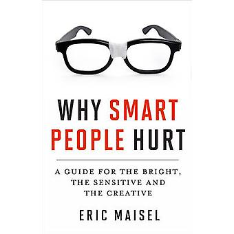Why Smart People Hurt - A Guide for the Bright - the Sensitive - and t
