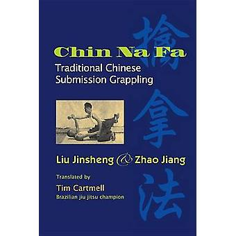 Chi Na Fa - Traditional Chinese Submission Grappling Techniques by Liu