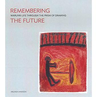 Remembering the Future - Walpiri Life Through the Prism of Drawing by