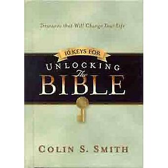 Ten Keys for Unlocking the Bible - Treasures That Will Change Your Lif