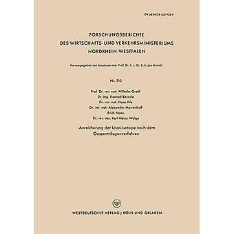 Anreicherung Der UranIsotopnach Dem Gaszentrifugenverfahren von Groth & Wilhelm
