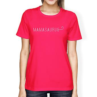 Mamasaurus Womens Hot Pink Cotton T-Shirt Simple Design Cute Gifts